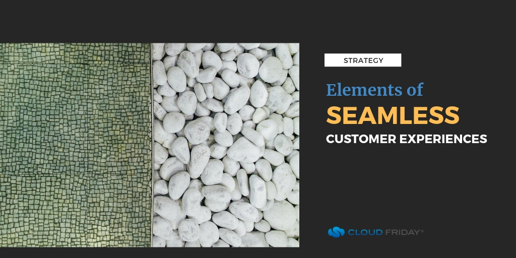 The Elements of Seamless Customer Experiences
