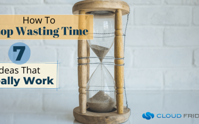 How To Stop Wasting Time: 7 Ideas That Really Work