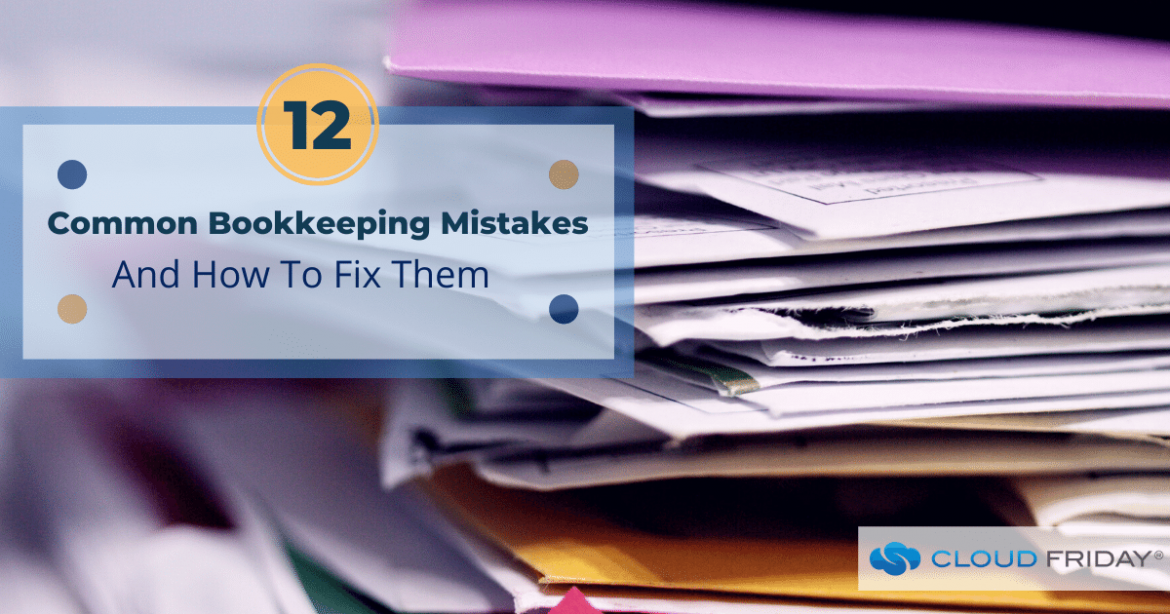 12 Common Bookkeeping Mistakes And How To Fix Them