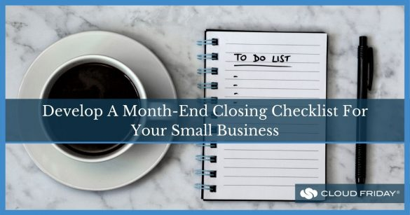 Develop a month end closing checklist for your small business