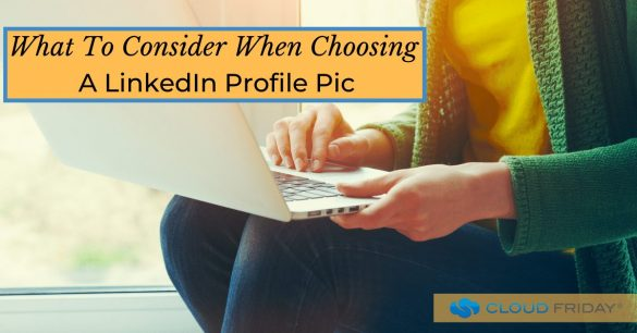 What To Consider When Choosing A LinkedIn Profile Pic