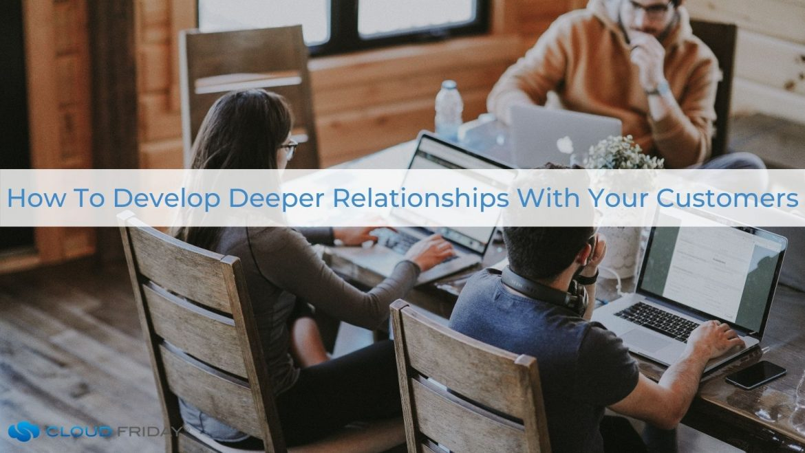 develop relationships with customers